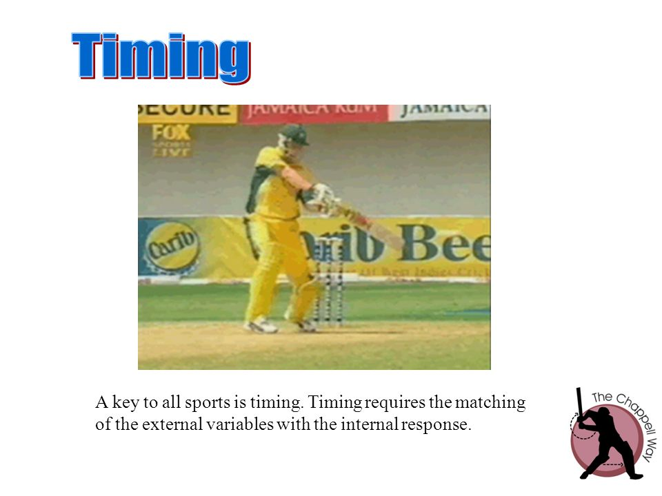 Timing A key to all sports is timing. Timing requires the matching