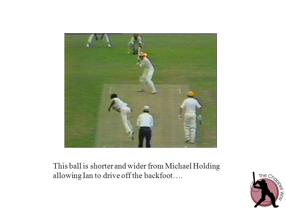 This ball is shorter and wider from Michael Holding