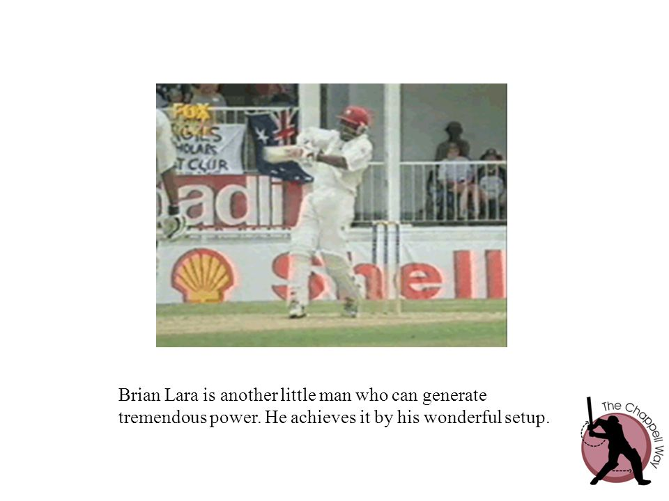 Brian Lara is another little man who can generate tremendous power