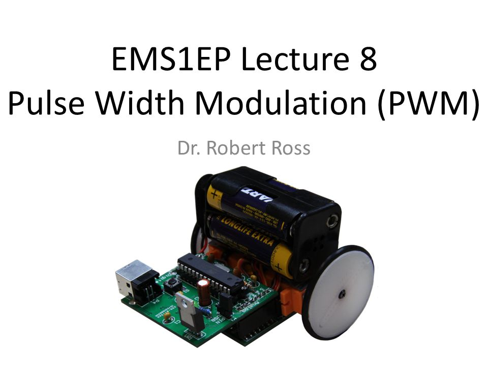 EMS1EP Lecture 8 Pulse Width Modulation (PWM)