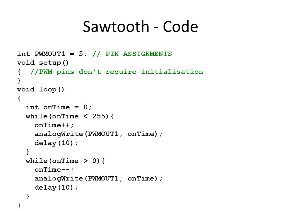 Sawtooth - Code int PWMOUT1 = 5; // PIN ASSIGNMENTS void setup()