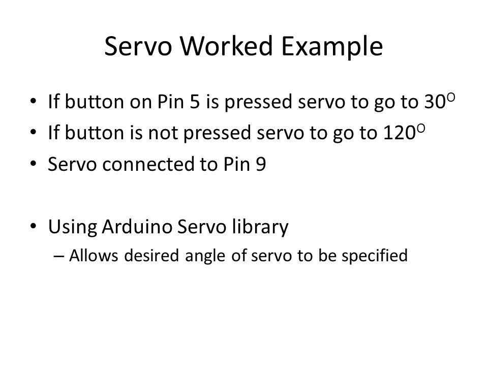 Servo Worked Example If button on Pin 5 is pressed servo to go to 30O