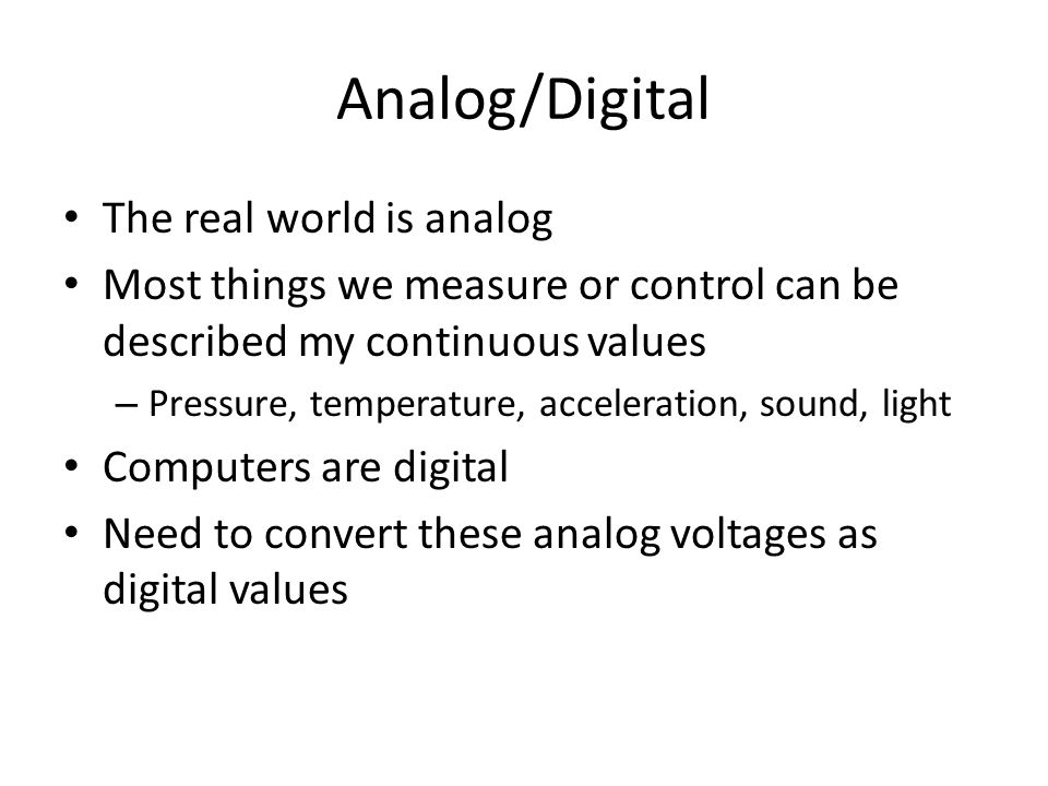 Analog/Digital The real world is analog