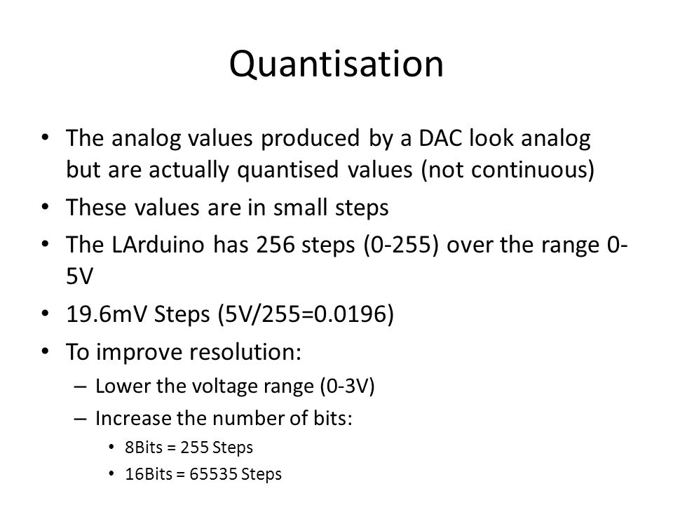 Quantisation The analog values produced by a DAC look analog but are actually quantised values (not continuous)