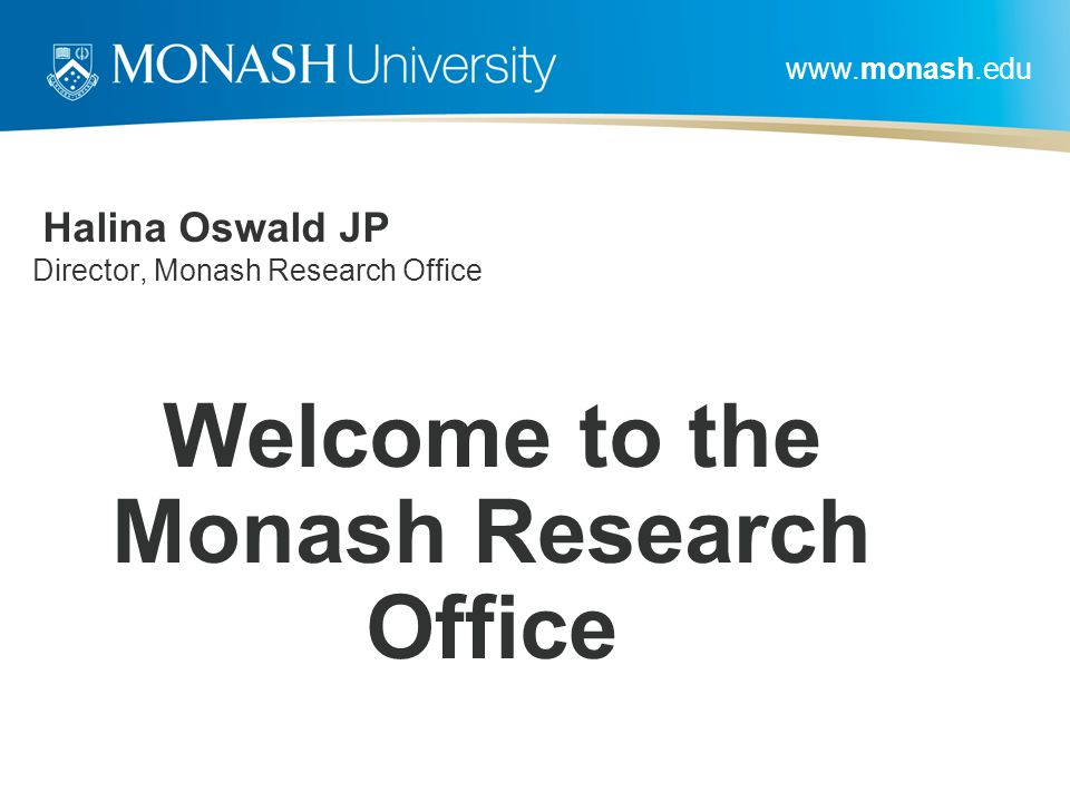 Halina Oswald JP Director, Monash Research Office