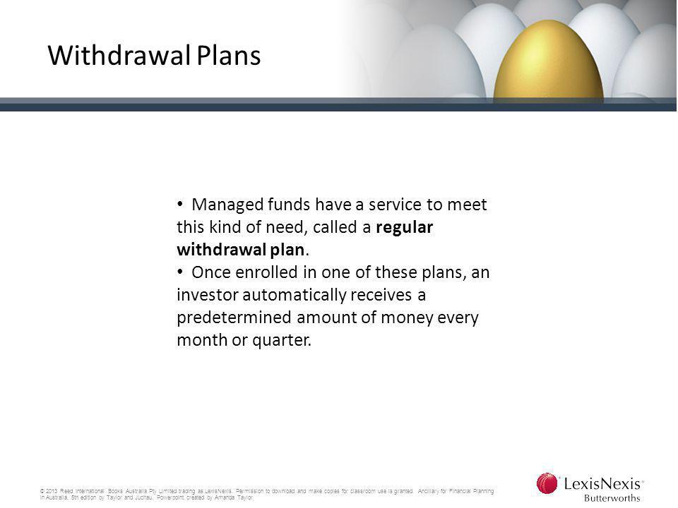 Withdrawal Plans Managed funds have a service to meet this kind of need, called a regular withdrawal plan.