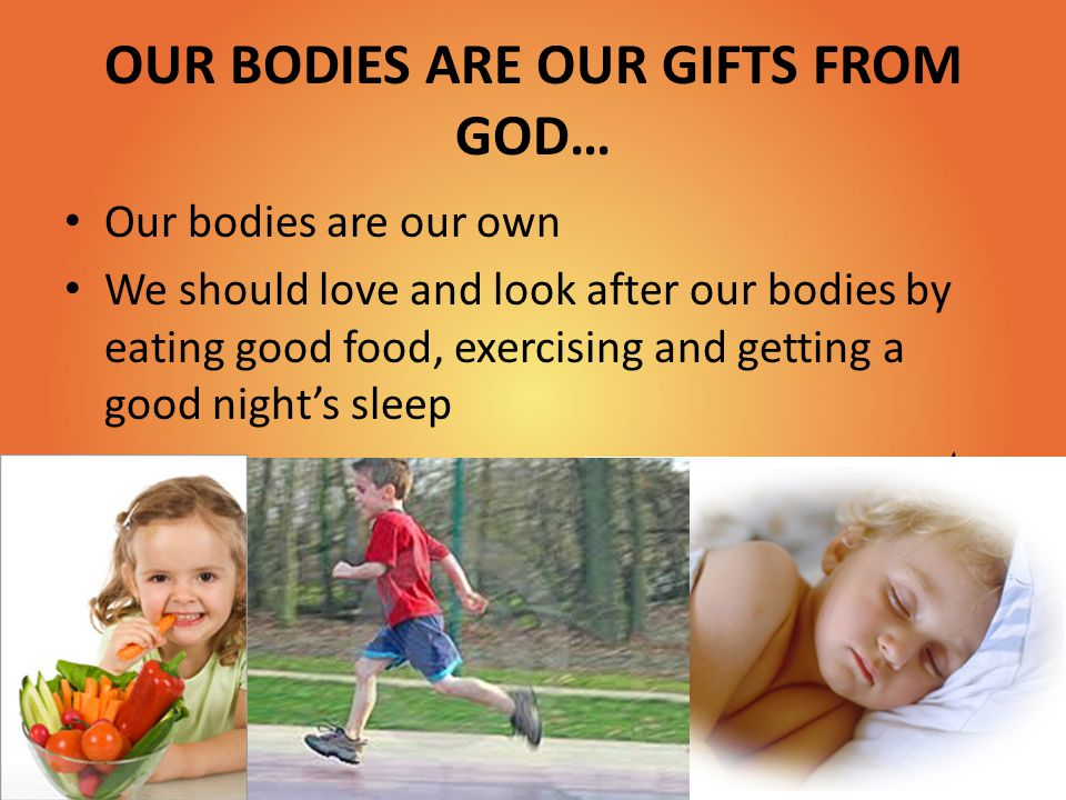 OUR BODIES ARE OUR GIFTS FROM GOD…