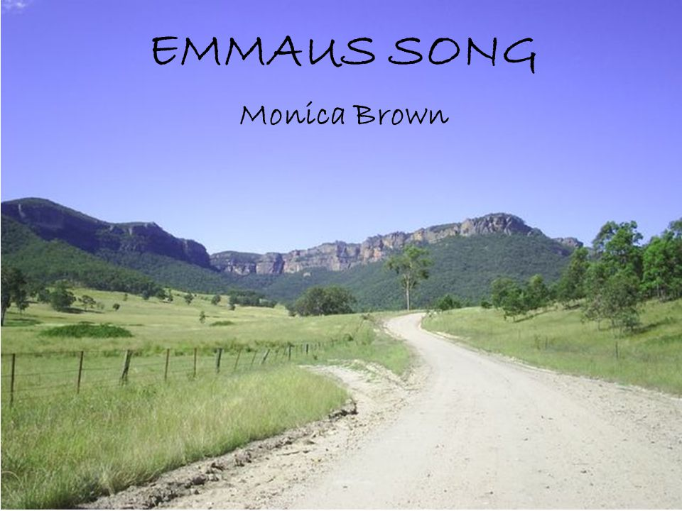 EMMAUS SONG Monica Brown