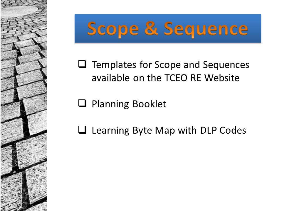 Scope & Sequence Templates for Scope and Sequences available on the TCEO RE Website. Planning Booklet.