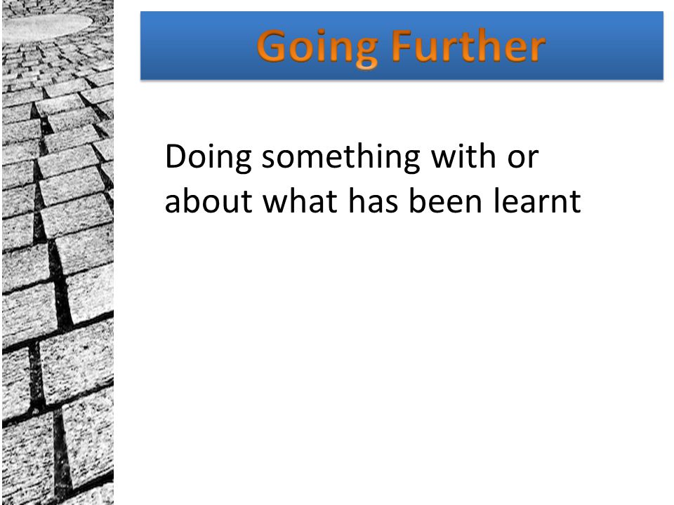 Going Further Doing something with or about what has been learnt