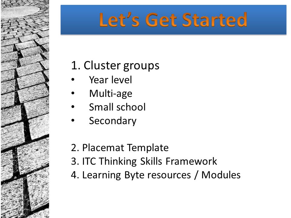 Let's Get Started 1. Cluster groups Year level Multi-age Small school