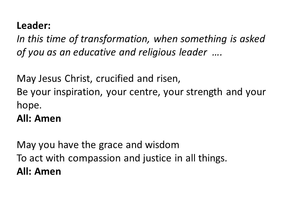 Leader: In this time of transformation, when something is asked of you as an educative and religious leader ….