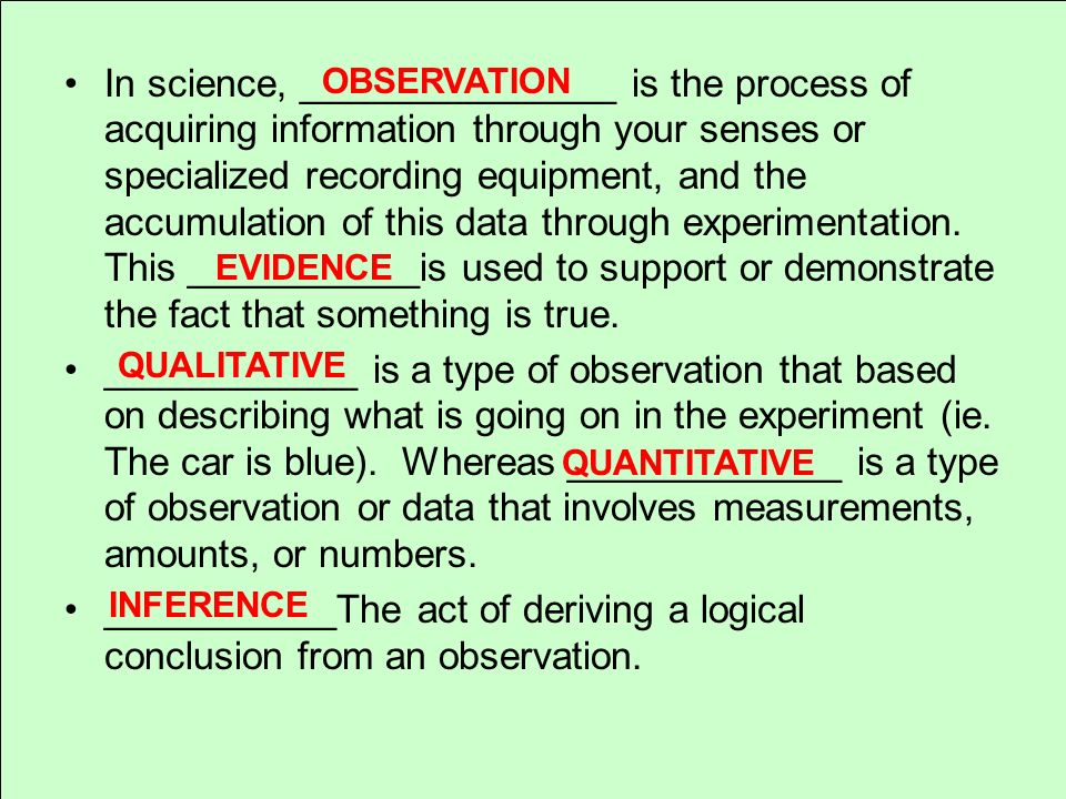 In science, _______________ is the process of acquiring information through your senses or specialized recording equipment, and the accumulation of this data through experimentation. This ___________is used to support or demonstrate the fact that something is true.
