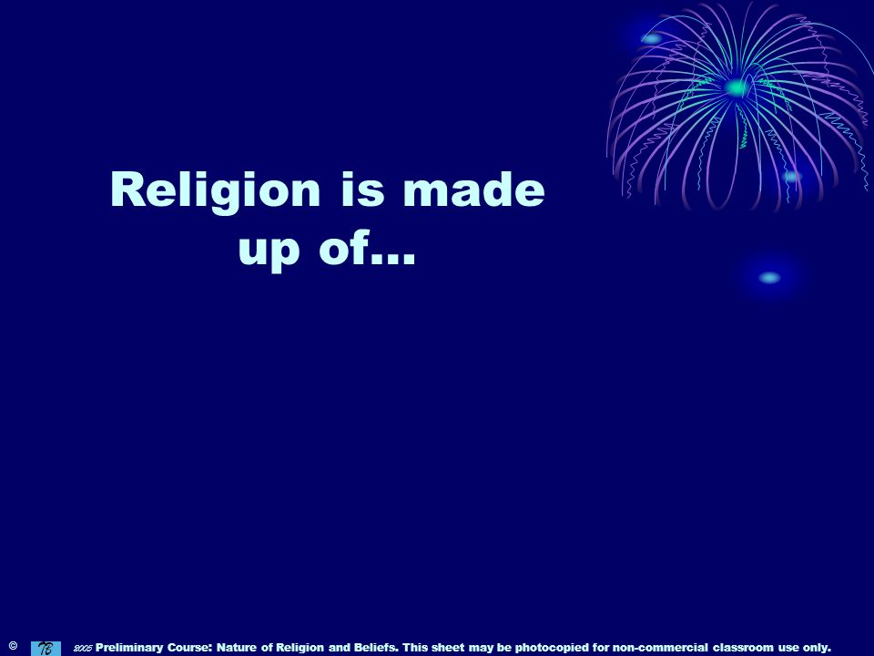 Religion is made up of… ©