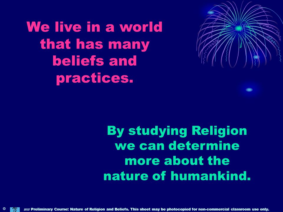 We live in a world that has many beliefs and practices.