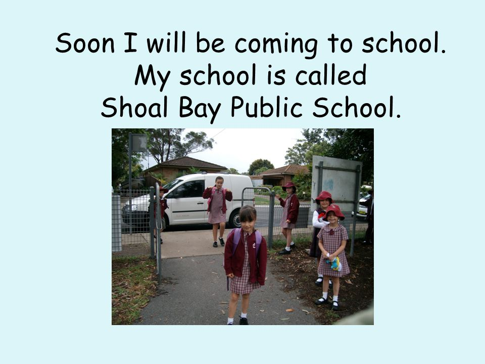 Soon I will be coming to school