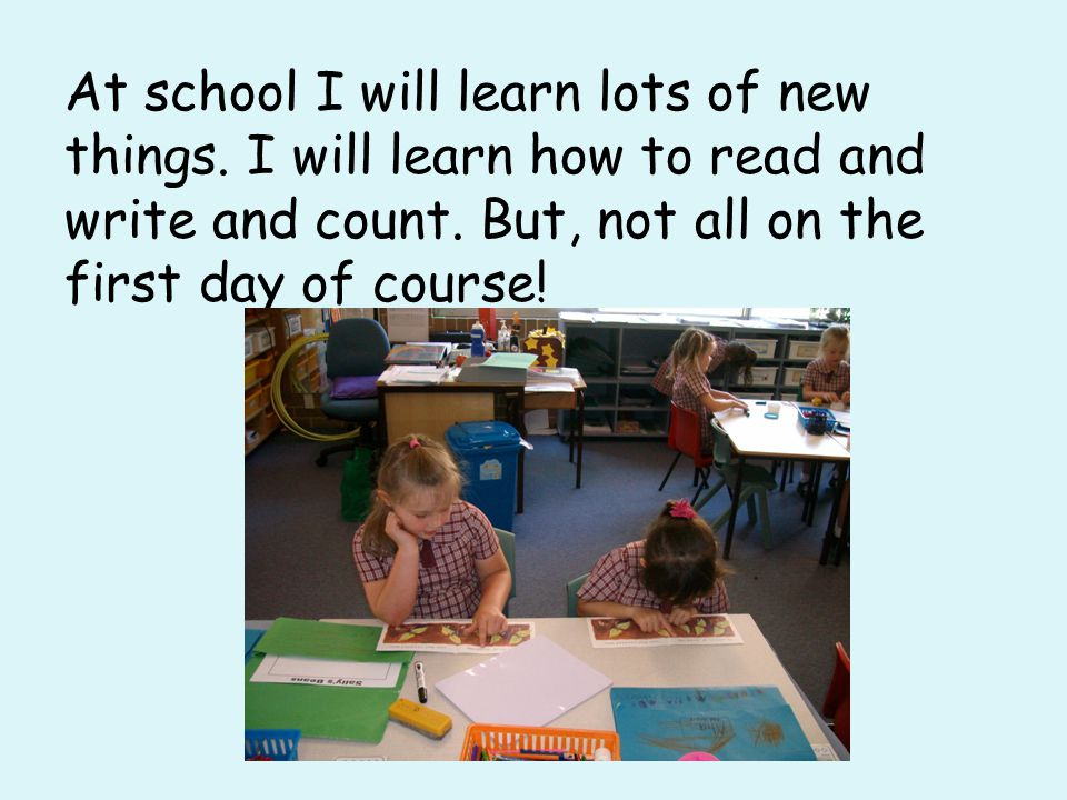 At school I will learn lots of new things