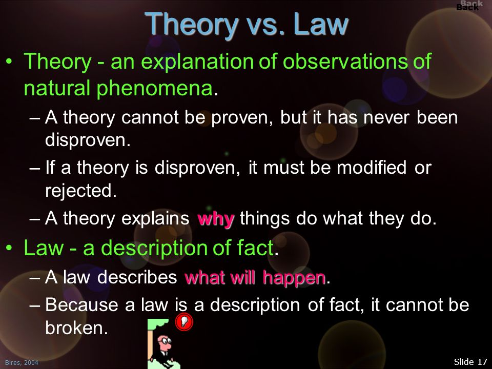 Theory vs. Law Theory - an explanation of observations of natural phenomena. A theory cannot be proven, but it has never been disproven.