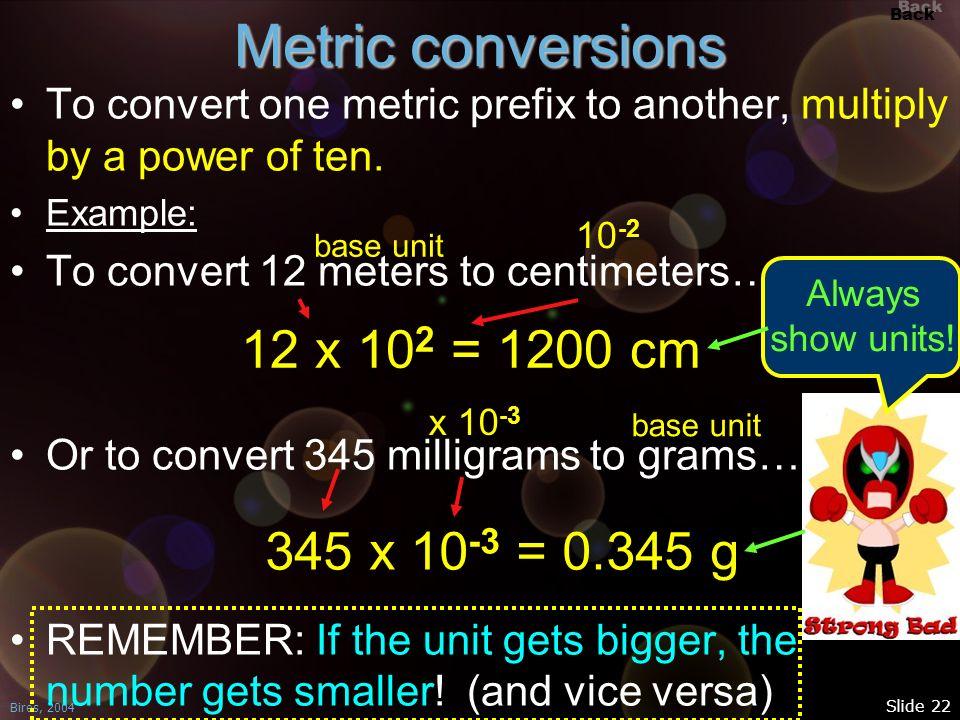 Metric conversions 12 x 102 = 1200 cm 345 x 10-3 = 0.345 g