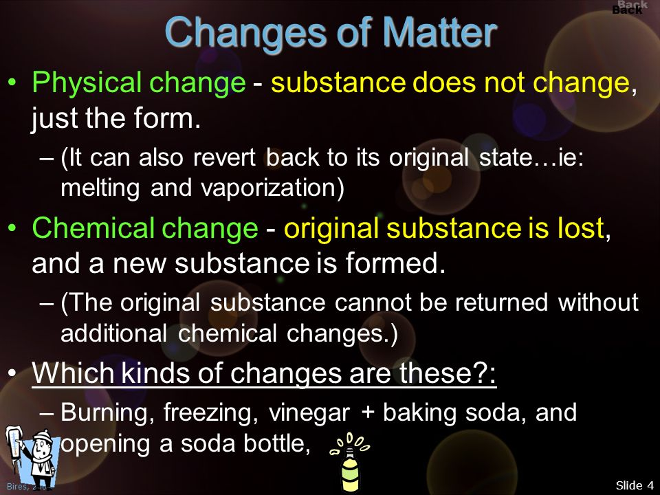 Changes of Matter Physical change - substance does not change, just the form.