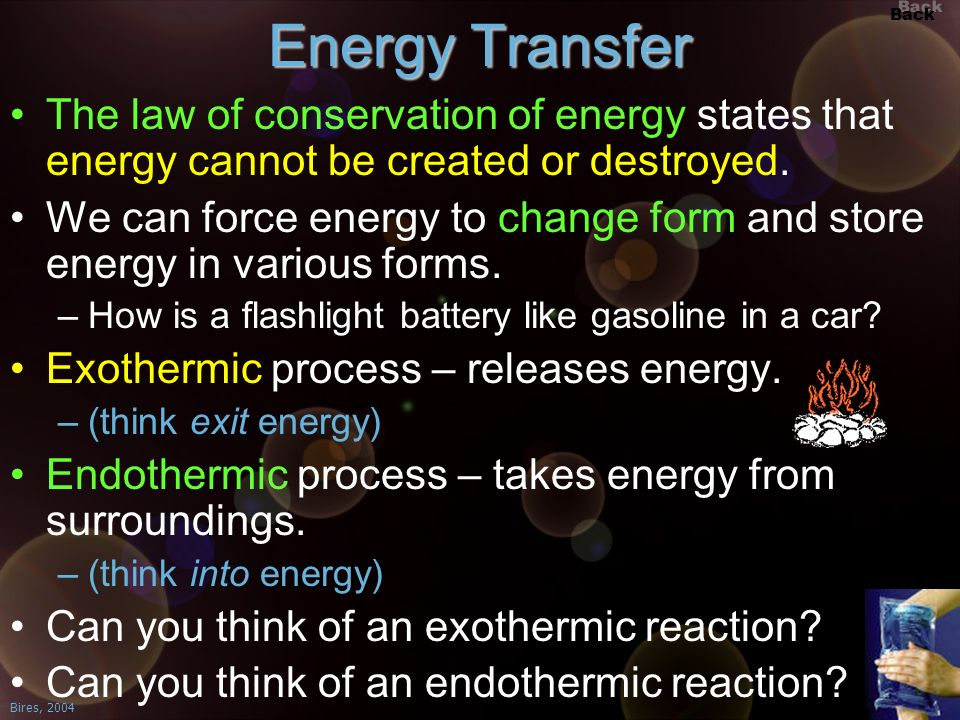 Energy Transfer The law of conservation of energy states that energy cannot be created or destroyed.