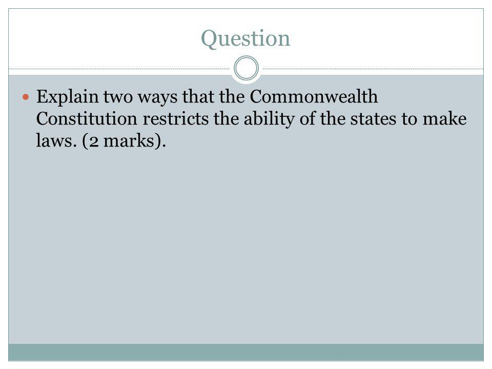 Question Explain two ways that the Commonwealth Constitution restricts the ability of the states to make laws.