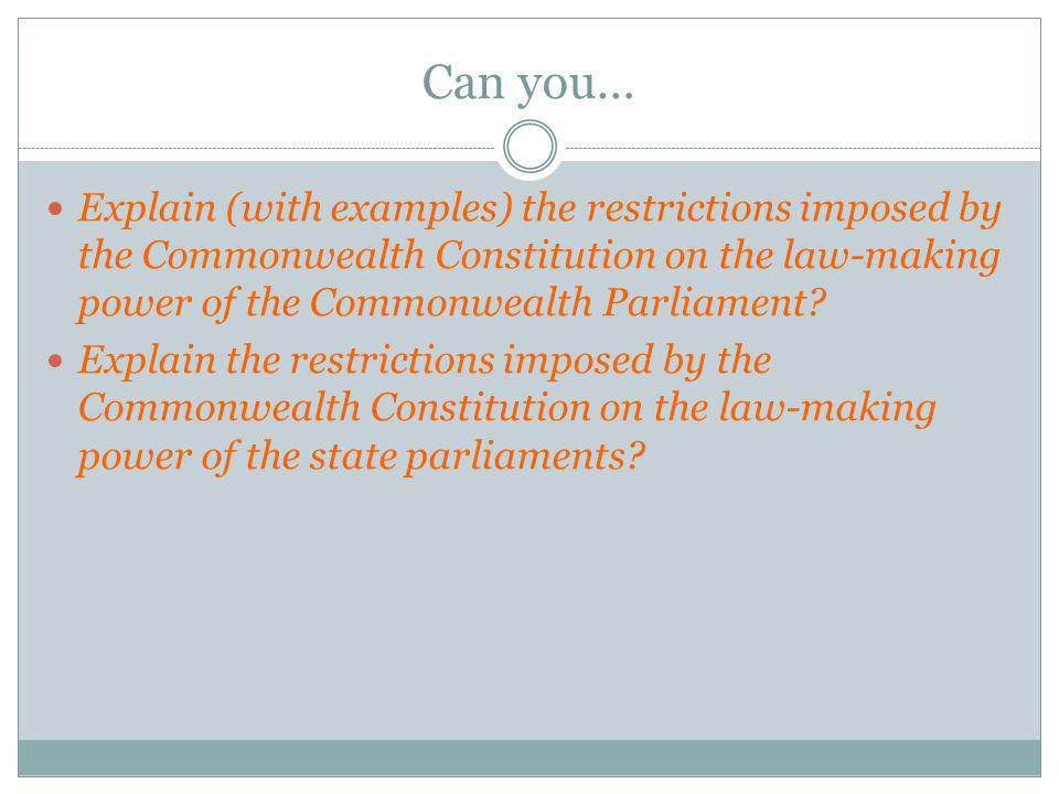 Can you… Explain (with examples) the restrictions imposed by the Commonwealth Constitution on the law-making power of the Commonwealth Parliament