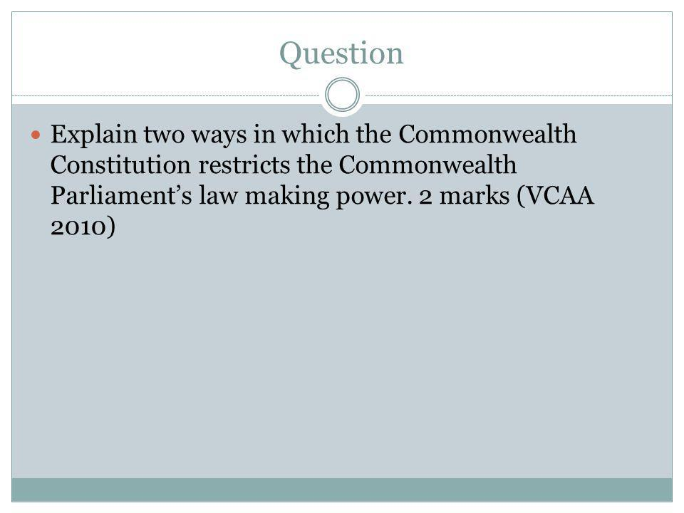 Question Explain two ways in which the Commonwealth Constitution restricts the Commonwealth Parliament's law making power.