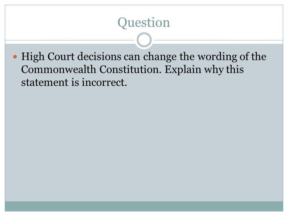 Question High Court decisions can change the wording of the Commonwealth Constitution.