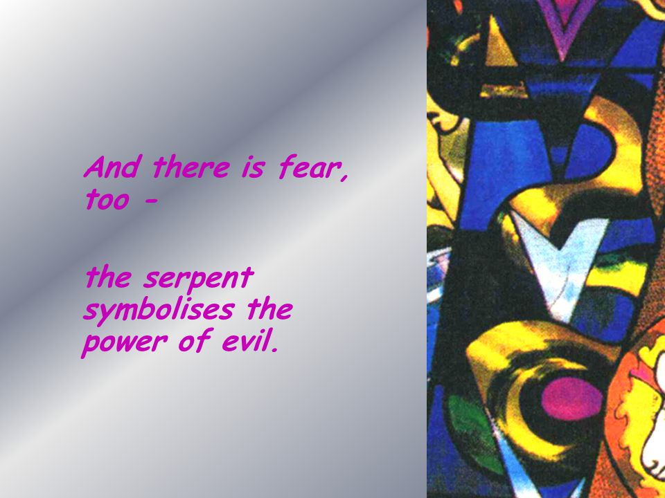 And there is fear, too - the serpent symbolises the power of evil.