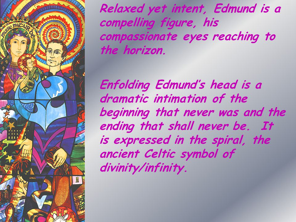 Relaxed yet intent, Edmund is a compelling figure, his compassionate eyes reaching to the horizon.