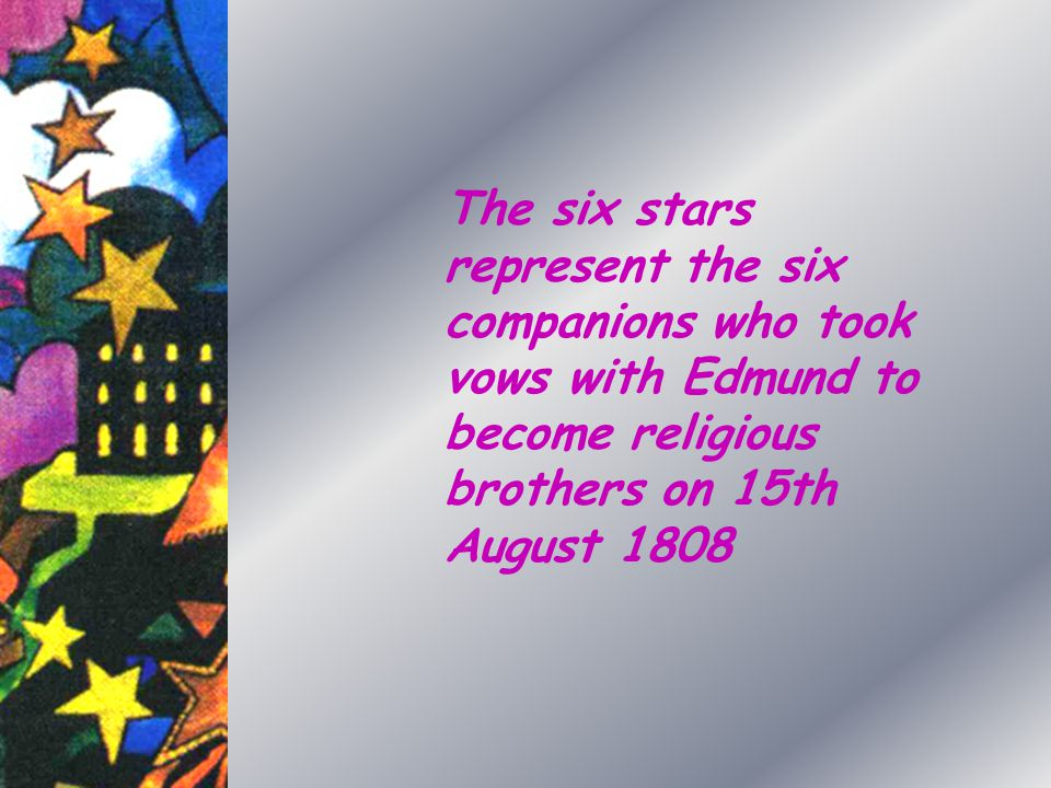 The six stars represent the six companions who took vows with Edmund to become religious brothers on 15th August 1808