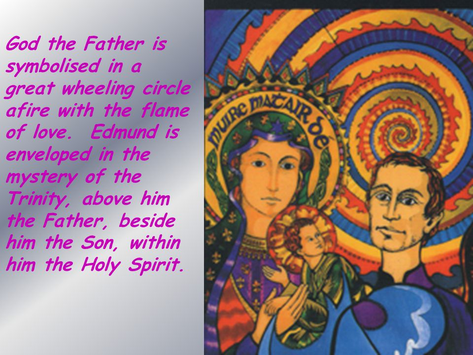 God the Father is symbolised in a great wheeling circle afire with the flame of love.
