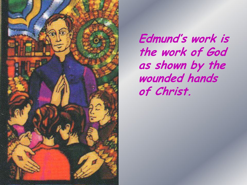Edmund's work is the work of God as shown by the wounded hands of Christ.