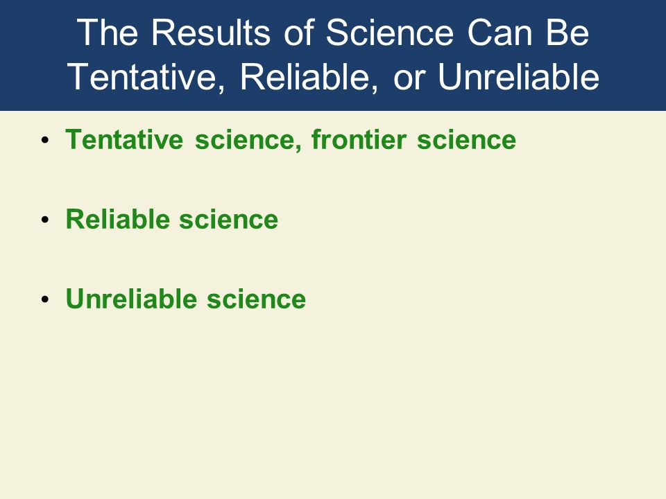 The Results of Science Can Be Tentative, Reliable, or Unreliable