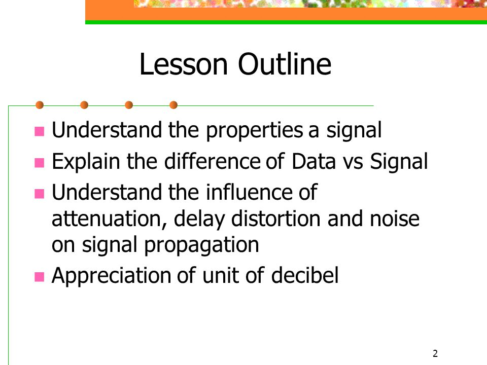 Lesson Outline Understand the properties a signal