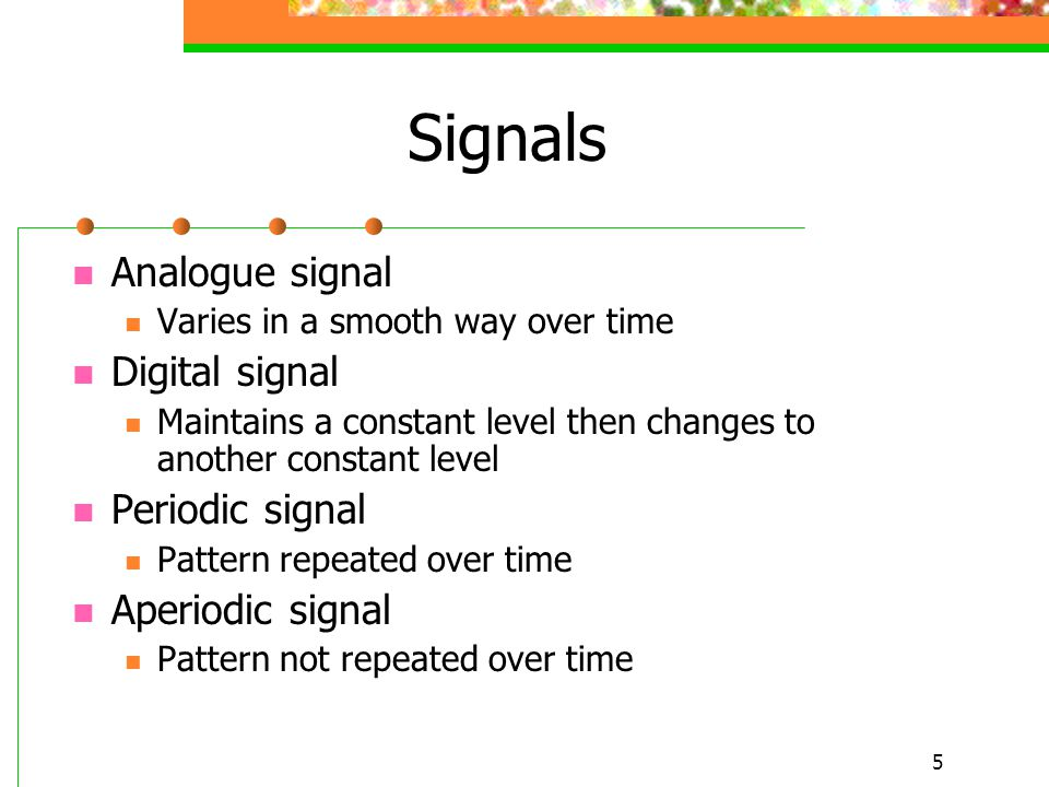 Signals Analogue signal Digital signal Periodic signal