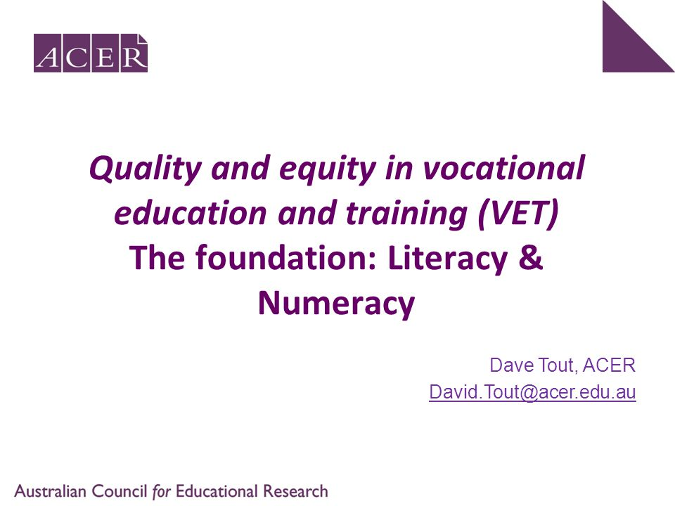 Quality and equity in vocational education and training (VET) The foundation: Literacy & Numeracy