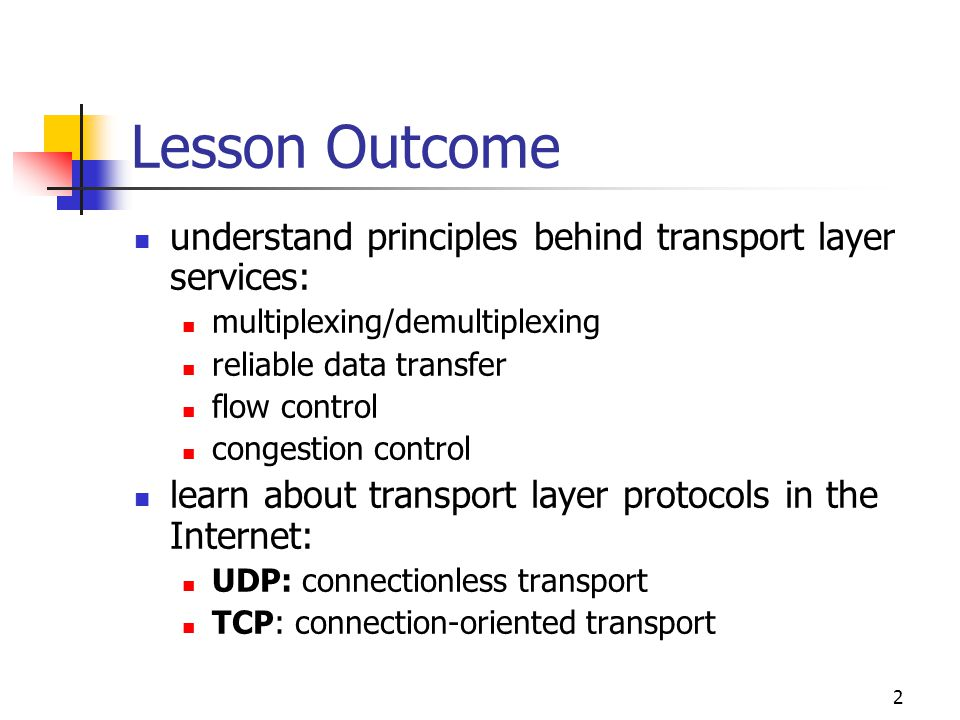 Lesson Outcome understand principles behind transport layer services: