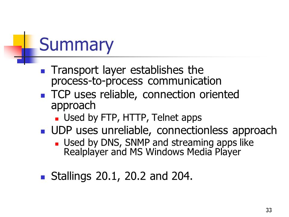Summary Transport layer establishes the process-to-process communication. TCP uses reliable, connection oriented approach.