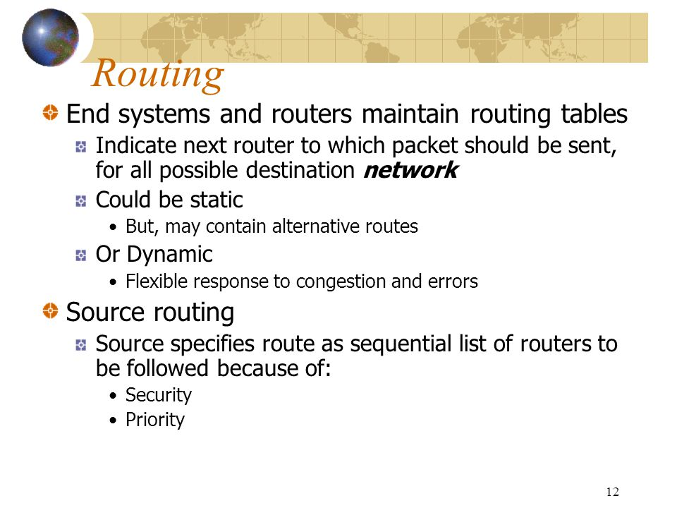 Routing End systems and routers maintain routing tables Source routing