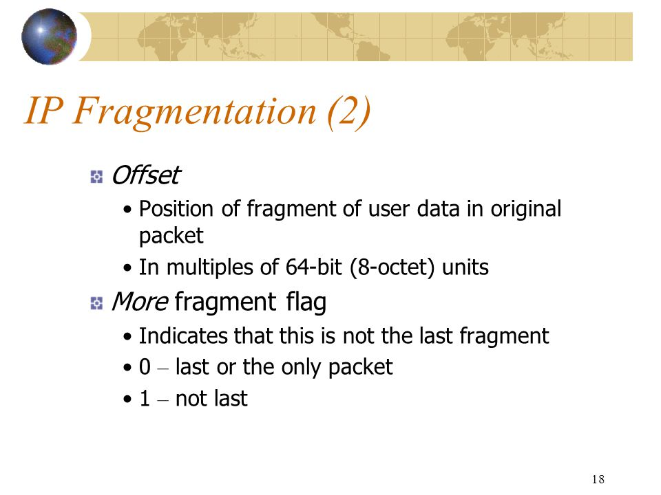 IP Fragmentation (2) Offset More fragment flag