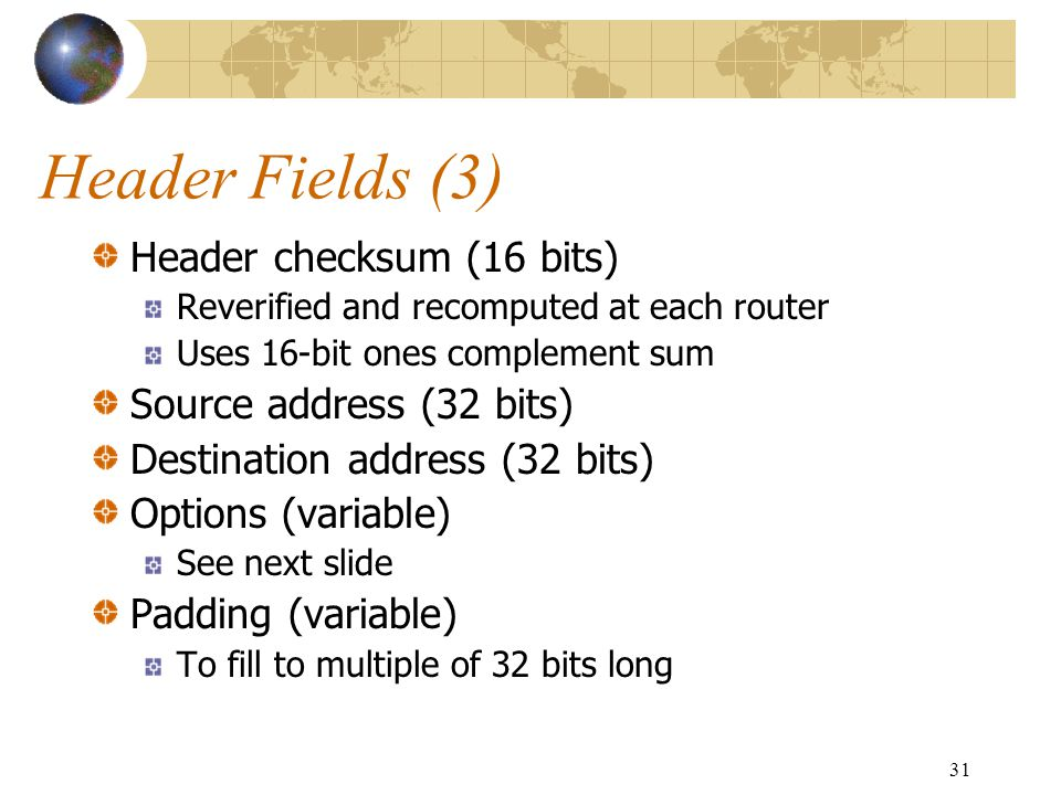 Header Fields (3) Header checksum (16 bits) Source address (32 bits)