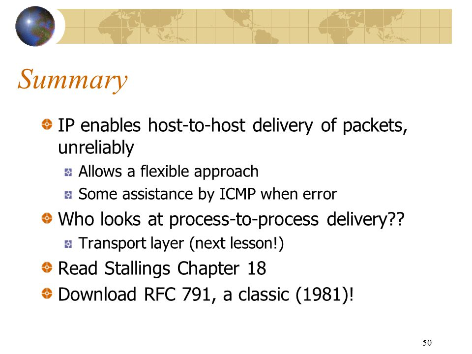 Summary IP enables host-to-host delivery of packets, unreliably