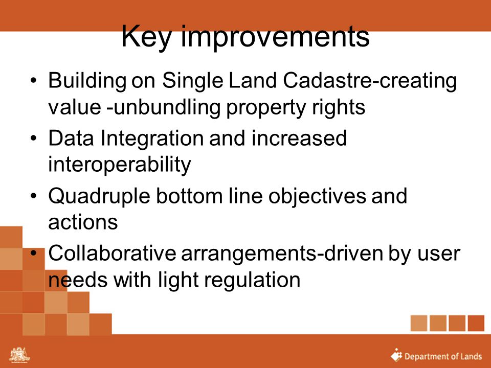 Key improvements Building on Single Land Cadastre-creating value -unbundling property rights. Data Integration and increased interoperability.