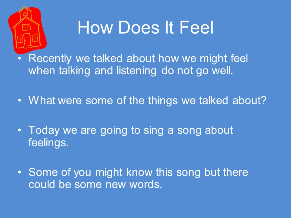 How Does It Feel Brainstorm feelings such as angry, sad, lonely etc