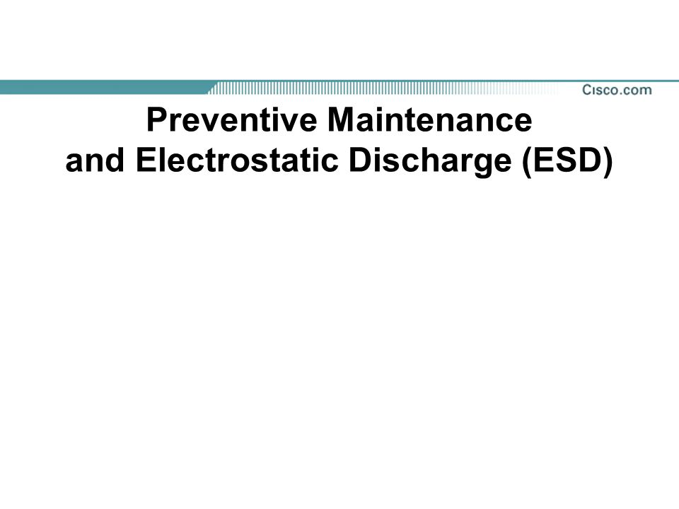 Preventive Maintenance and Electrostatic Discharge (ESD)