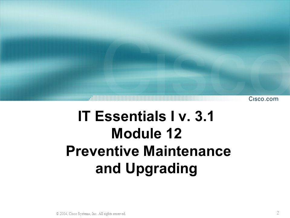 IT Essentials I v. 3.1 Module 12 Preventive Maintenance and Upgrading