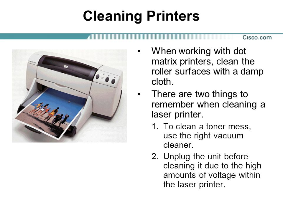 Cleaning Printers When working with dot matrix printers, clean the roller surfaces with a damp cloth.