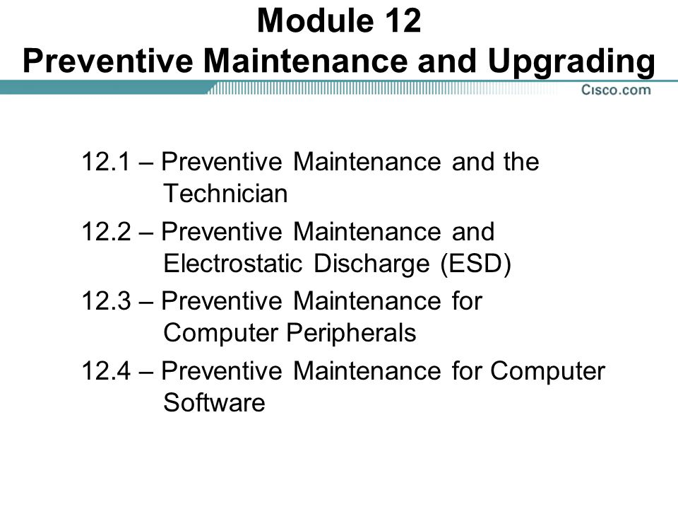 Module 12 Preventive Maintenance and Upgrading